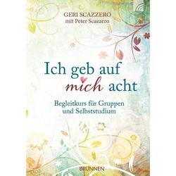 Ich geb auf mich acht als Buch von Geri Scazzero/ Peter Scazzero