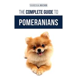 The Complete Guide to Pomeranians: eBook von Vanessa Richie