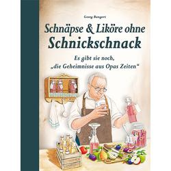 Schnäpse & Liköre ohne Schnickschnack als Buch von Georg Bangert
