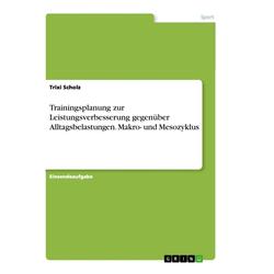 Trainingsplanung zur Leistungsverbesserung gegenüber Alltagsbelastungen. Makro- und Mesozyklus als Buch von Trixi Scholz