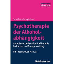 Psychotherapie der Alkoholabhängigkeit: Buch von Serge K. D. Sulz/ Julia Antoni/ Richard Hagleitner