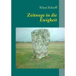 Zeitwege in die Ewigkeit als Buch von Klaus Scharff
