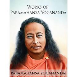 Works of Paramahansa Yogananda: eBook von Paramahansa Yogananda