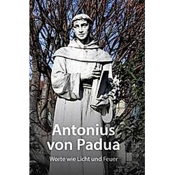 Antonius von Padua - Worte wie Licht und Feuer. Antonius von Padua  - Buch
