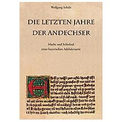 Die letzten Jahre der Andechser. Wolfgang Schüle  - Buch