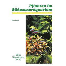 Pflanzen im Süßwasser-Aquarium als Buch von Bernd Greger