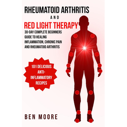 Rheumatoid Arthritis and Red Light Therapy: eBook von Ben Moore