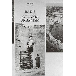 Baku - Oil and Urbanism als Buch von Eve Blau/ Ivan Rupnik