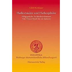 Hathorsäulen und Hathorpfeiler. Edith Bernhauer  - Buch
