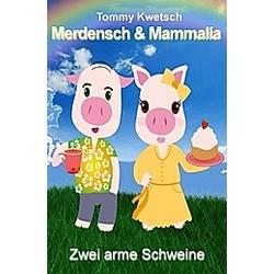 Merdensch & Mammalia. Tommy Kwetsch  - Buch