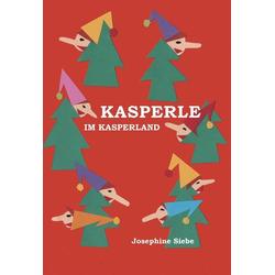 Kasperle im Kasperland als Buch von Josephine Siebe