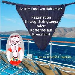 Faszination Einweg-Stringtanga oder: Kofferlos auf Kreuzfahrt als Buch von Anselm Erpel von Hohlkreutz