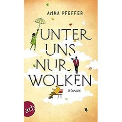 Unter uns nur Wolken. Anna Pfeffer  - Buch