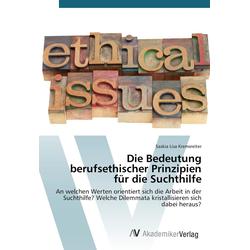 Die Bedeutung berufsethischer Prinzipien für die Suchthilfe als Buch von Saskia Lisa Kremsreiter