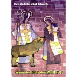 Wenn der Hirte den Wolf küßt als Buch von Maria Windecker/ Mark Galsworthy