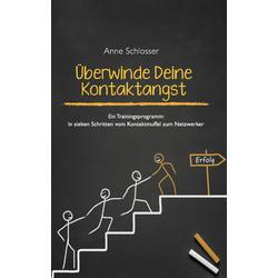 Überwinde Deine Kontaktangst als Buch von Anne Schlosser