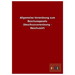 Allgemeine Verordnung zum Beschussgesetz (Beschussverordnung - BeschussV) - Buch