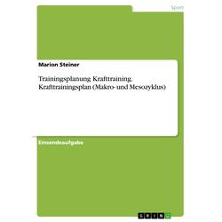 Trainingsplanung Krafttraining. Krafttrainingsplan (Makro- und Mesozyklus) als Buch von Marion Steiner