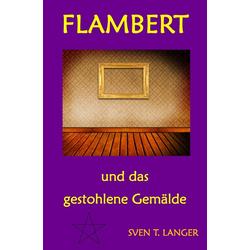 Flambert und das gestohlene Gemälde als Buch von Sven Thomas Langer