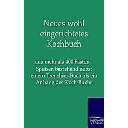 Neues wohl eingerichtetes Kochbuch. ohne Autor  - Buch