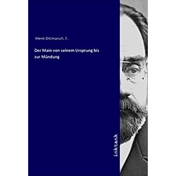 Der Main von seinem Ursprung bis zur Mündung. F. Menk-Dittmarsch  - Buch