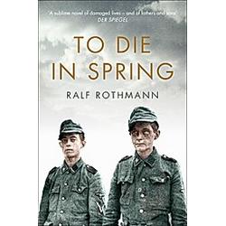 To Die in Spring. Ralf Rothmann  - Buch