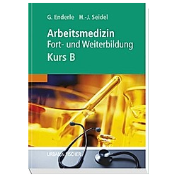 Arbeitsmedizin - Kurs B. Gerd J Enderle  Hans-Joachim Seidel  - Buch
