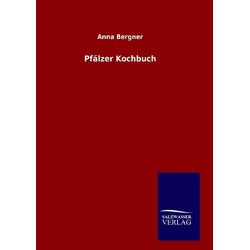 Pfälzer Kochbuch als Buch von Anna Bergner