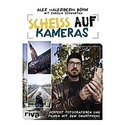 Scheiß auf Kameras. Alex Böhm  - Buch