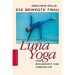 Die bewegte Frau. Luna-Yoga