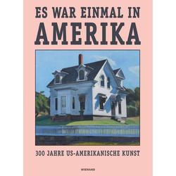 Es war einmal in Amerika. 300 Jahre US-Amerikanische Kunst: Buch von