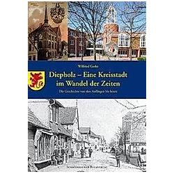 Diepholz - eine Kreisstadt im Wandel der Zeiten. Wilfried Gerke  - Buch