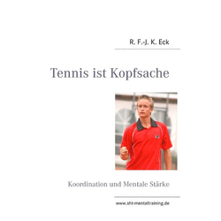 Tennis ist Kopfsache als Buch von R. F. -J. K. Eck