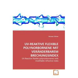 UV-REAKTIVE FLEXIBLE POLYNORBORNENE MIT VERÄNDERBAREM BRECHUNGSINDEX als Buch von Roman Führer