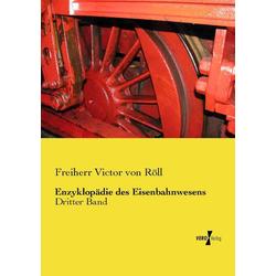Enzyklopädie des Eisenbahnwesens: Buch von Freiherr Victor von Röll