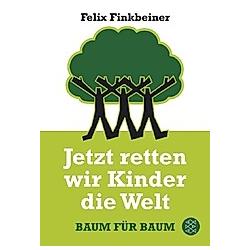 Jetzt retten wir Kinder die Welt. Felix Finkbeiner  - Buch