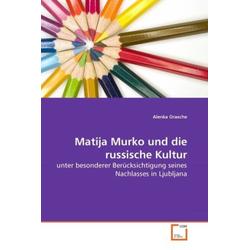 Matija Murko und die russische Kultur als Buch von Alenka Orasche