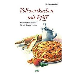 Vollwertkuchen mit Pfiff. Herbert Walker  - Buch
