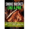 Guava Books Smoke Brisket Like a Pro : Secrets and Tips for a Real Texan BBQ 5 Basic Sauces and Rubs Plus 25 Mouthwatering Recipes (Outdoor Cooking) als eBook...