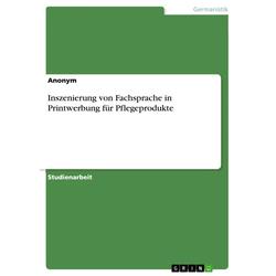 Inszenierung von Fachsprache in Printwerbung für Pflegeprodukte: eBook von