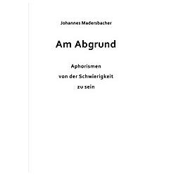 Am Abgrund. Johannes Madersbacher  - Buch