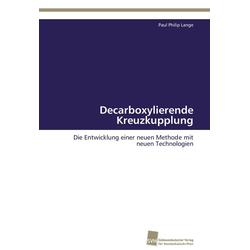 Decarboxylierende Kreuzkupplung als Buch von Paul Philip Lange