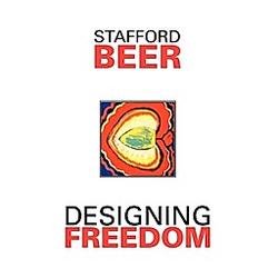 Designing Freedom. Beer  S. Beer  Stafford Beer  - Buch