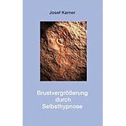 Brustvergrößerung durch Selbsthypnose. Josef Karner  - Buch