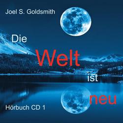 Die Welt ist neu als Hörbuch CD von Joel S. Goldsmith