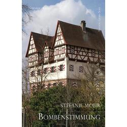 Bombenstimmung als Buch von Stefanie Mohr