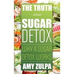 The Truth about Sugar Detox: eBook von Zulpa Amy