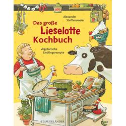 Das große Lieselotte-Kochbuch als Buch von Alexander Steffensmeier