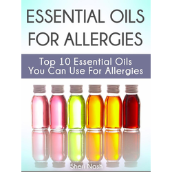 Essential Oils for Allergies: Top 10 Essential Oils You Can Use For Allergies: eBook von Sheri Nash