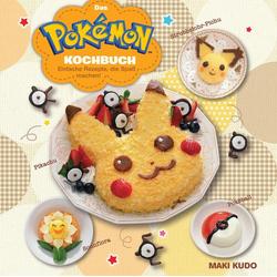 Das Pokémon Kochbuch: Einfache Rezepte die Spaß machen! als Buch von Maki Kudo